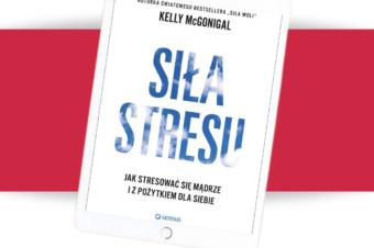 """Kelly McGonigal """"Siła stresu. Jak stresować się mądrze i z pożytkiem dla siebie"""""""